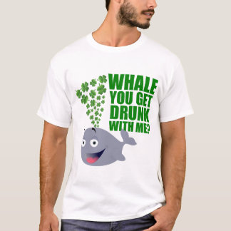 Whale you get drunk with me? T-Shirt