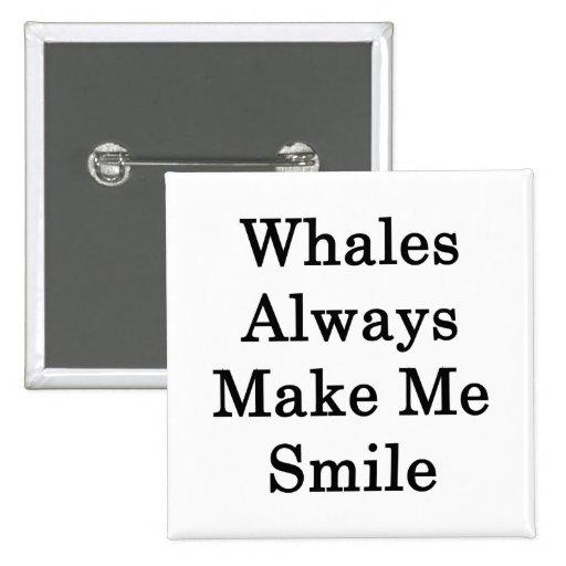 Whales Always Make Me Smile Pinback Button