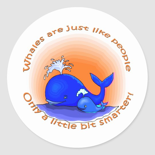Whales Are Like People Products Classic Round Sticker