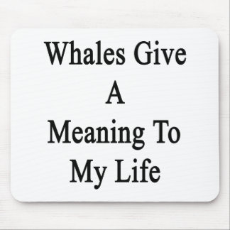 Whales Give A Meaning To My Life Mousepad