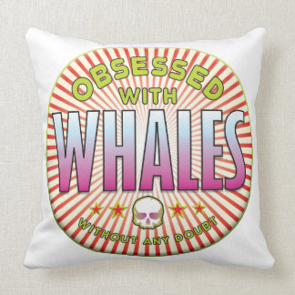 Whales Obsessed R Throw Pillows
