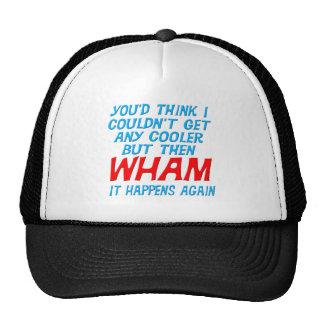 Wham I Got Cooler! Hat