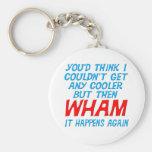 Wham I Got Cooler! Keychain