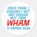 Wham I Got Cooler! Sticker