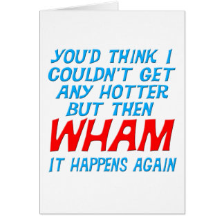 Wham I Got Hotter Greeting Card