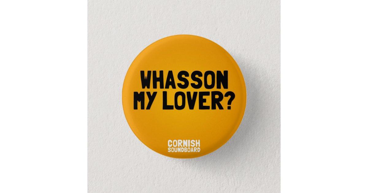 Whasson My Lover? A Cornish Soundboard Badge Pinback Button   Zazzle com