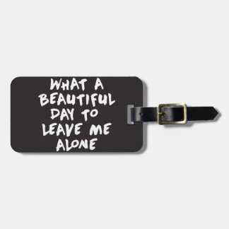 What a beautiful day to leave me alone luggage tag