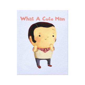 What a Cute Man... Stretched Canvas Print