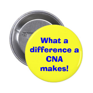 What a difference a CNA makes! Pinback Button