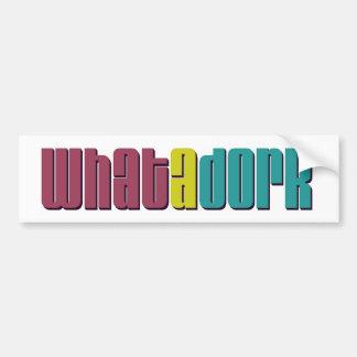 What A Dork Bumper Sticker
