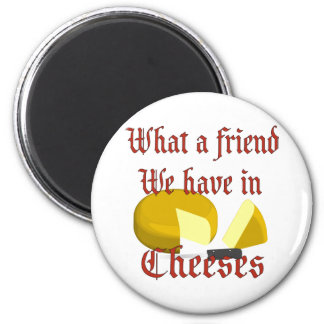 What a friend we have in Cheeses 2 Inch Round Magnet