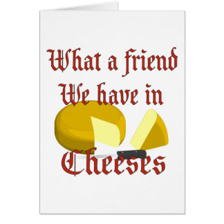 What a friend we have in Cheeses Greeting Card