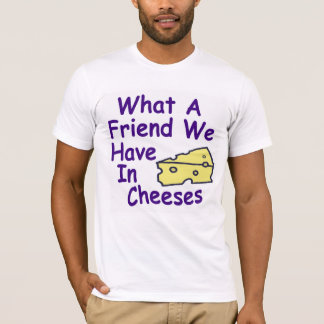 What a Friend We Have in Cheeses Shirt