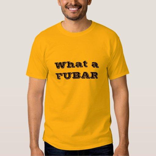 What a FUBAR T-Shirt Classic Quote