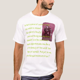 What a piece of work is a man! T-Shirt
