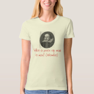 What a piece of work is man! (Hamlet) T-Shirt