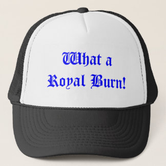 What a Royal Burn! Trucker Hat