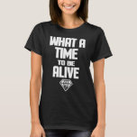 WHAT A TIME TO BE ALIVE KANYE WEST FUTURE HIP HOP T-Shirt