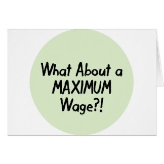 What About A MAXIMUM Wage - Occupy Wall Street Card