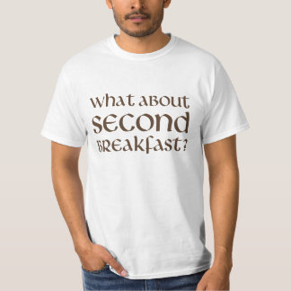 What About Second Breakfast T Shirt