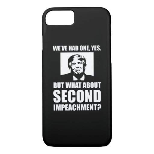 What About Second Impeachment? Anti-Trump iPhone 8/7 Case