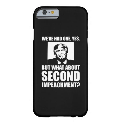 What About Second Impeachment? Anti-Trump Barely There iPhone 6 Case