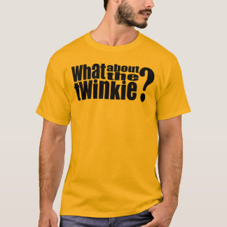 What About the Twinkie T-Shirt