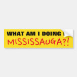 "[ Thumbnail: ""What Am I Doing in Mississauga?!"" Bumper Sticker ]"