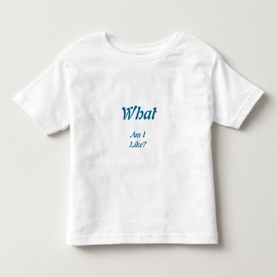 What am I Like? Toddler T-shirt