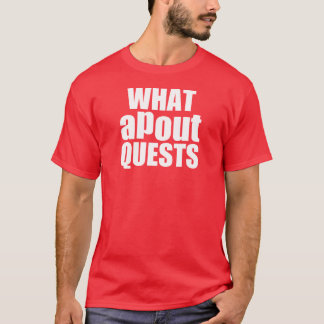 What apout quests? T-Shirt