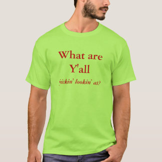 What are Y'all, frickin' lookin' at? T-Shirt