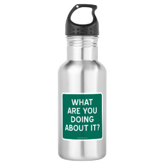 WHAT ARE YOU DOING ABOUT IT? 18OZ WATER BOTTLE