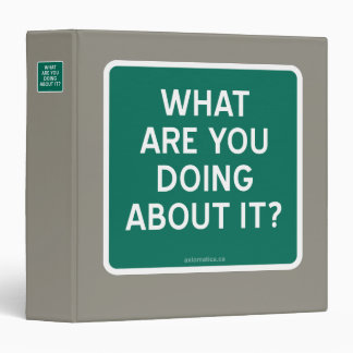 WHAT ARE YOU DOING ABOUT IT? 3 RING BINDER