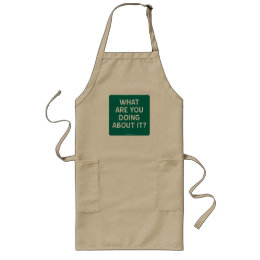 WHAT ARE YOU DOING ABOUT IT? LONG APRON