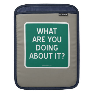 WHAT ARE YOU DOING ABOUT IT? SLEEVE FOR iPads