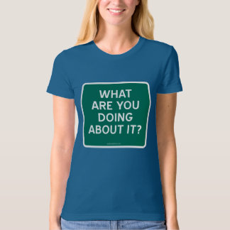 WHAT ARE YOU DOING ABOUT IT? TEE SHIRTS