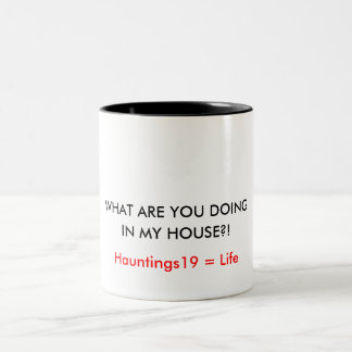 WHAT ARE YOU DOING, IN MY HOUSE?!, Hauntings19 ... Two-Tone Coffee Mug