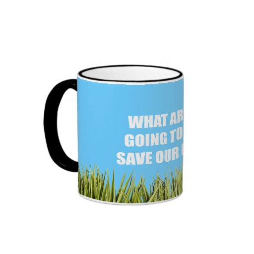 WHAT ARE YOU GOING TO DO TO SAVE EARTH MUG
