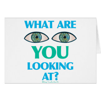 What are YOU looking at? Card