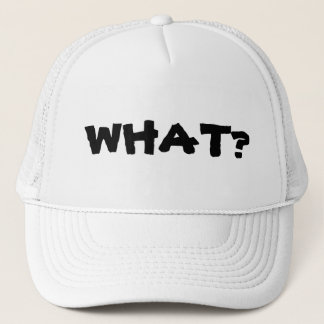 What are you looking at? What? What!? Trucker Hat