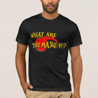 What Are You Made Of T-Shirt