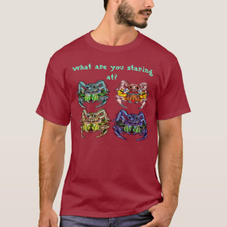 What are you staring at? T-Shirt
