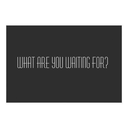 What are you waiting for poster