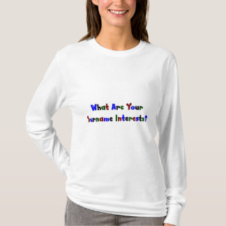 What Are Your Surname Interests? T-Shirt