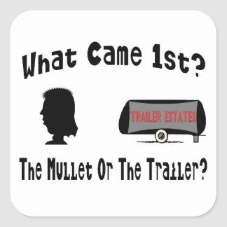 What Came 1st?  The Mullet or The Trailer? Square Sticker