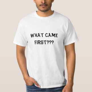 What came first??? shirt
