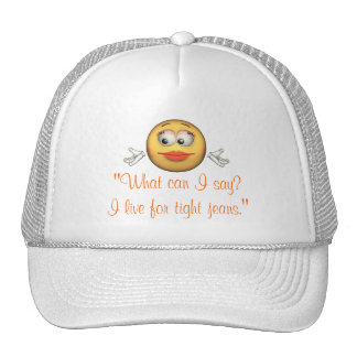 """""""What Can I Say? I Live for Tight Jeans."""" Smiley Trucker Hat"""