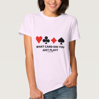 What Card Did You Just Play? (Four Card Suits) T-shirt