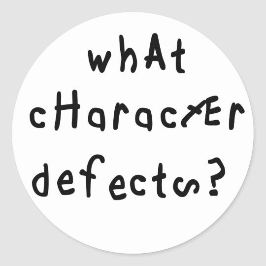 What Character Defects Classic Round Sticker