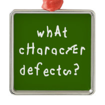 What Character Defects? Metal Ornament